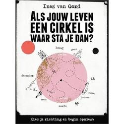 Boek Als Jouw Leven een Cirkel Is, Waar Sta Je Dan? - Inez van Oord