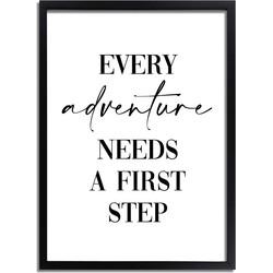 Every adventure needs a first step - Tekst poster - Zwart wit - A2 + Fotolijst zwart