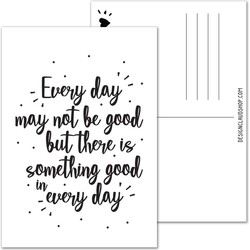 Every day may not be good but there is something good in every day - Ansichtkaart - DesignClaud