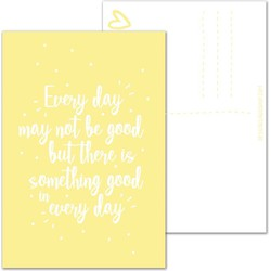 Every day may not be good but there is something good in every day - Ansichtkaart wenskaart - Geel - DesignClaud