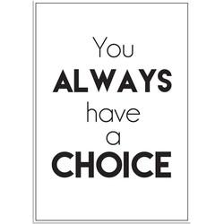 You always have a choice - Tekst poster - Zwart Wit poster - A2 + Fotolijst zwart
