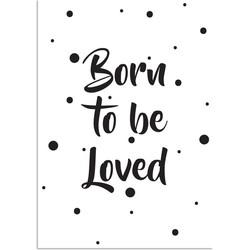 Born to be loved - Tekst poster - Kinderkamer poster Zwart wit  - A2 + Fotolijst zwart