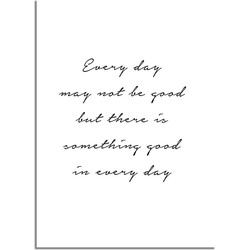 Every day may not be good but there is something good in every day  - A3 + Fotolijst wit